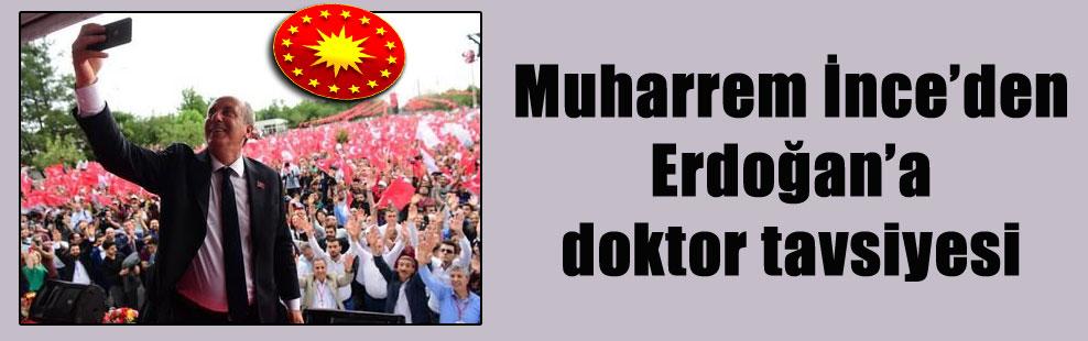 Muharrem İnce'den Erdoğan'a doktor tavsiyesi