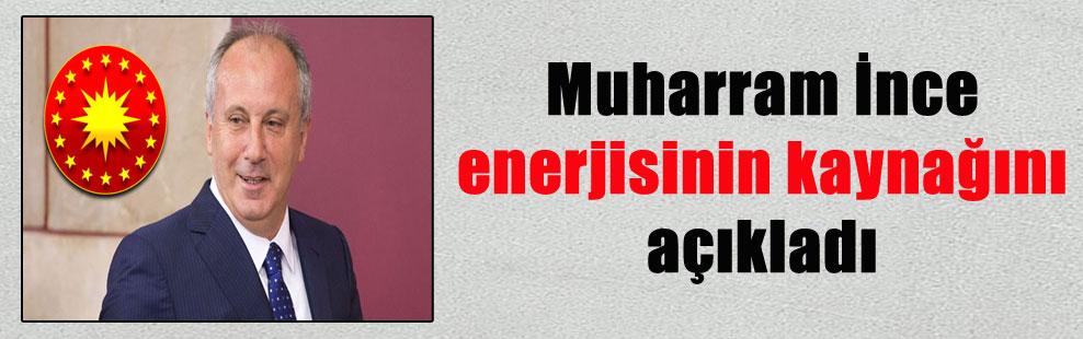 Muharram İnce enerjisinin kaynağını açıkladı