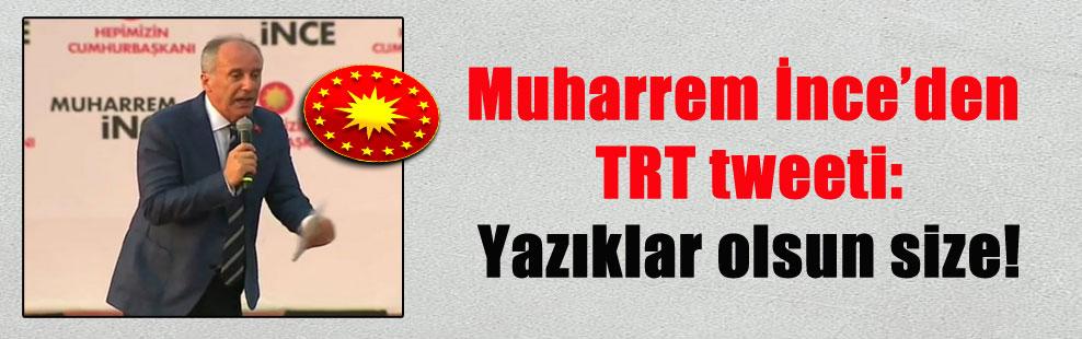 Muharrem İnce'den TRT tweeti: Yazıklar olsun size!