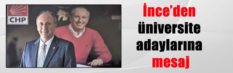 İnce'den üniversite adaylarına mesaj