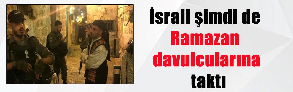 İsrail şimdi de Ramazan davulcularına taktı