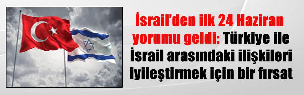 İsrail'den ilk 24 Haziran yorumu geldi: Türkiye ile İsrail arasındaki ilişkileri iyileştirmek için bir fırsat