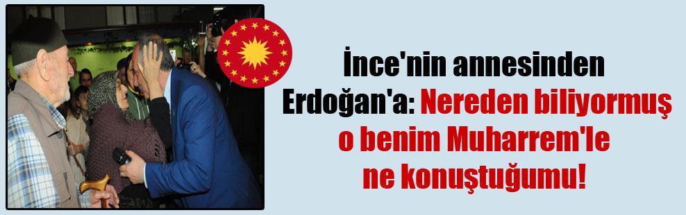İnce'nin annesinden Erdoğan'a: Nereden biliyormuş o benim Muharrem'le ne konuştuğumu