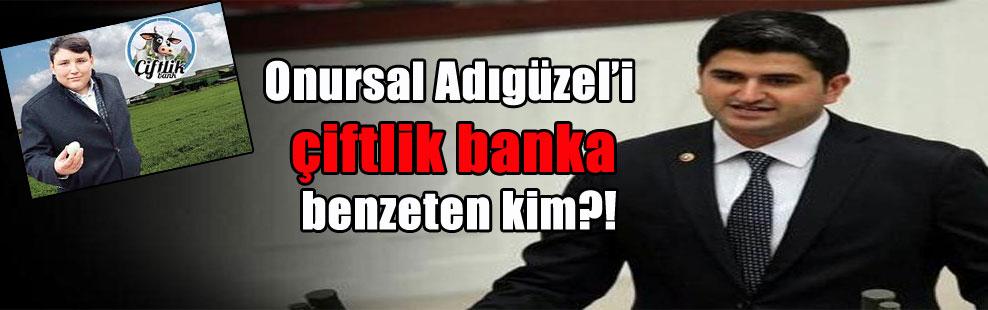 Onursal Adıgüzel'i çiftlik banka benzeten kim?!