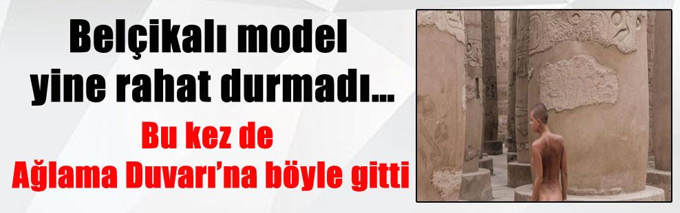 Belçikalı model yine rahat durmadı… Bu kez de Ağlama Duvarı'na böyle gitti