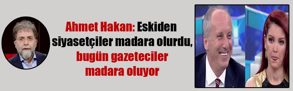 Ahmet Hakan: Eskiden siyasetçiler madara olurdu, bugün gazeteciler madara oluyor