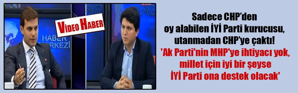 Sadece CHP'den oy alabilen İYİ Parti kurucusu, utanmadan CHP'ye çaktı! 'Ak Parti'nin MHP'ye ihtiyacı yok millet için iyi bir şeyse İYİ Parti ona destek olacak'