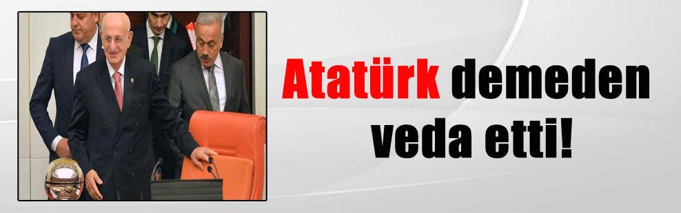 Atatürk demeden veda etti!