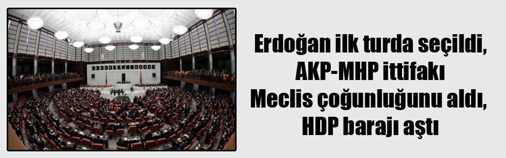 Erdoğan ilk turda seçildi, AKP-MHP ittifakı Meclis çoğunluğunu aldı, HDP barajı aştı