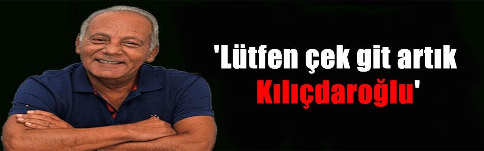 'Lütfen çek git artık Kılıçdaroğlu'