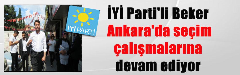İYİ Parti'li Beker Ankara'da seçim çalışmalarına devam ediyor