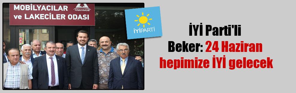 İYİ Parti'li Beker: 24 Haziran hepimize İYİ gelecek