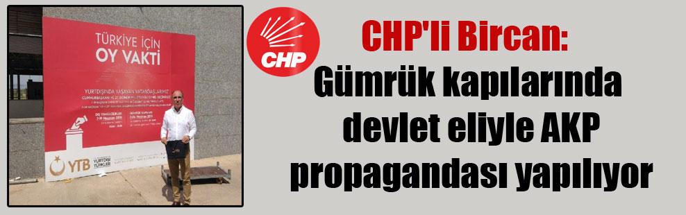 CHP'li Bircan: Gümrük kapılarında devlet eliyle AKP propagandası yapılıyor