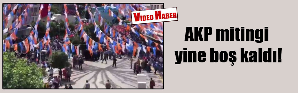 AKP mitingi yine boş kaldı!
