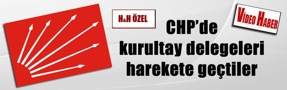 CHP'de kurultay delegeleri harekete geçtiler