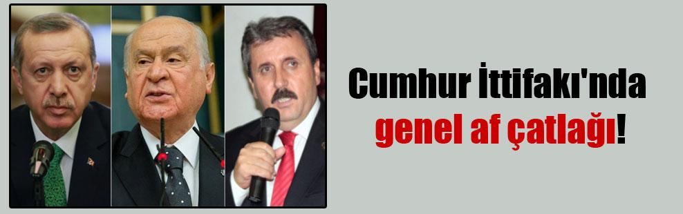 Cumhur İttifakı'nda genel af çatlağı!