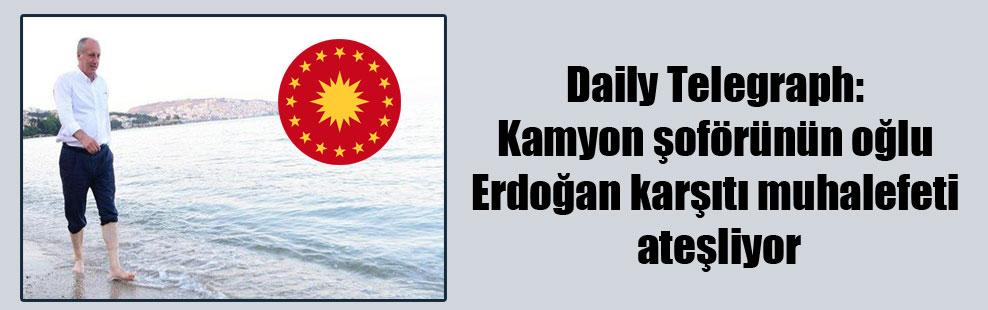 Daily Telegraph: Kamyon şoförünün oğlu Erdoğan karşıtı muhalefeti ateşliyor