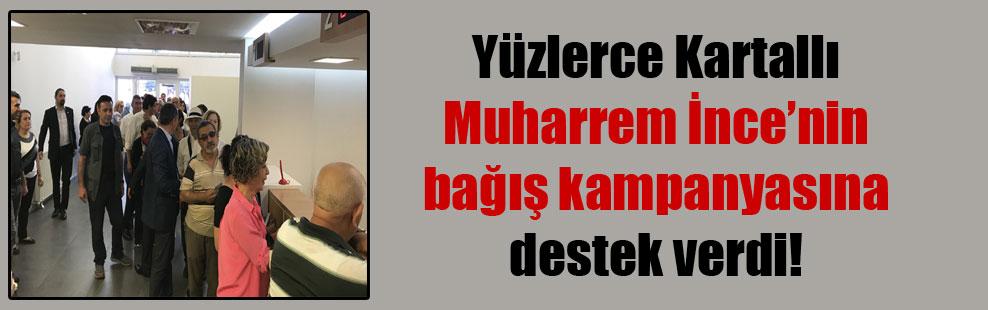 Yüzlerce Kartallı Muharrem İnce'nin bağış kampanyasına destek verdi!