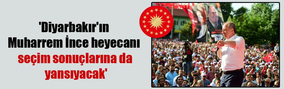 'Diyarbakır'ın Muharrem İnce heyecanı seçim sonuçlarına da yansıyacak'