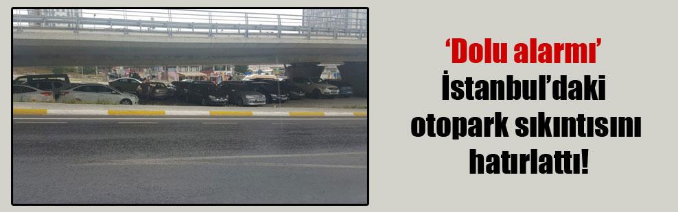 'Dolu alarmı' İstanbul'daki otopark sıkıntısını hatırlattı!