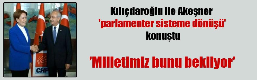 Kılıçdaroğlu ile Akeşner 'parlamenter sisteme dönüşü' konuştu