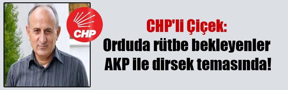 CHP'li Çiçek: Orduda rütbe bekleyenler AKP ile dirsek temasında!