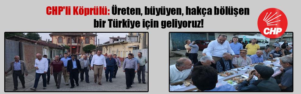 CHP'li Köprülü: Üreten, büyüyen, hakça bölüşen bir Türkiye için geliyoruz!