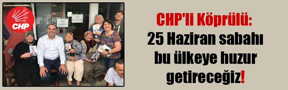 CHP'li Köprülü: 25 Haziran sabahı bu ülkeye huzur getireceğiz!