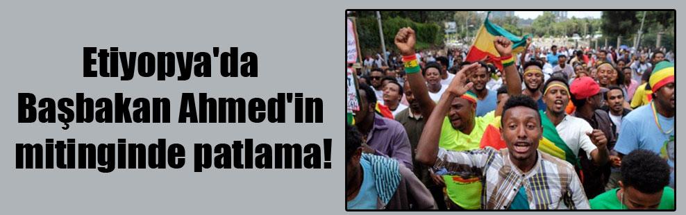 Etiyopya'da Başbakan Ahmed'in mitinginde patlama!