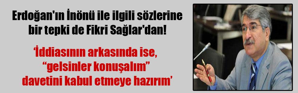 Erdoğan'ın İnönü ile ilgili sözlerine bir tepki de Fikri Sağlar'dan!