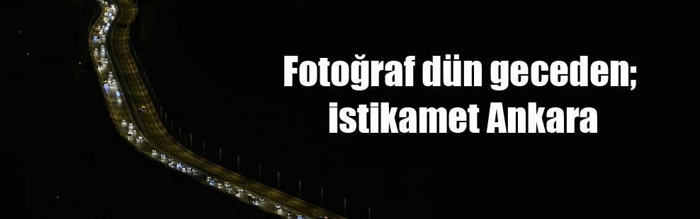 Fotoğraf dün geceden; istikamet Ankara
