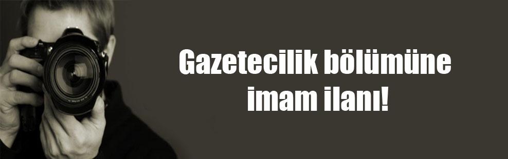 Gazetecilik bölümüne imam ilanı!