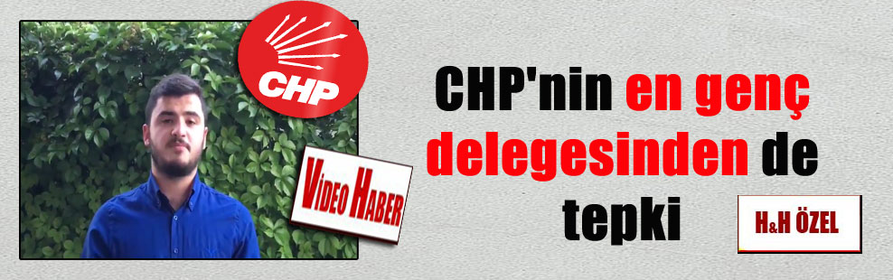 CHP'nin en genç delegesinden de tepki