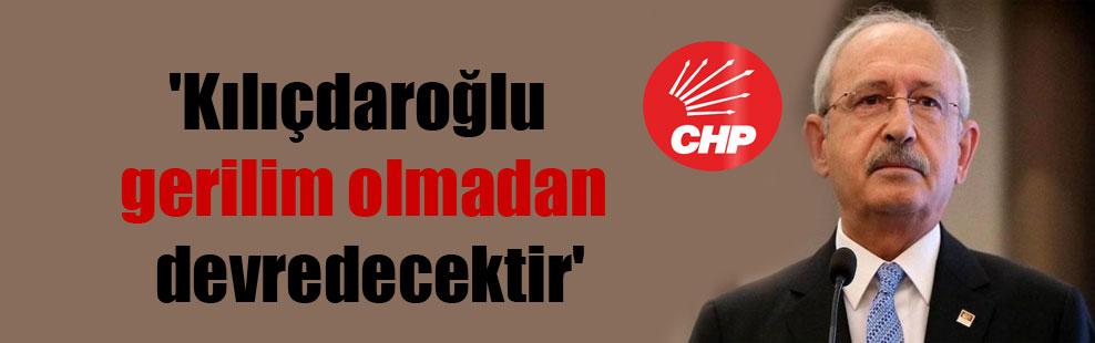 'Kılıçdaroğlu gerilim olmadan devredecektir'