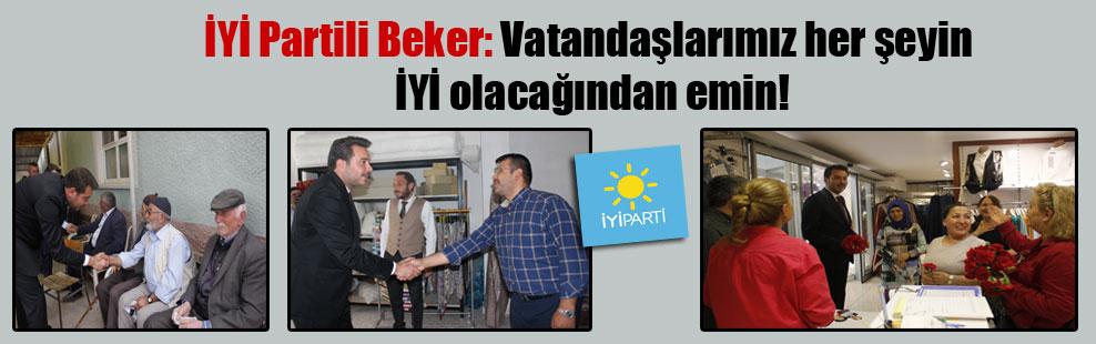 İYİ Partili Beker: Vatandaşlarımız her şeyin İYİ olacağından emin!