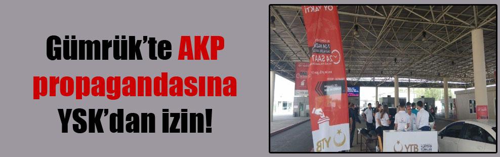 Gümrük'te AKP propagandasına YSK'dan izin!