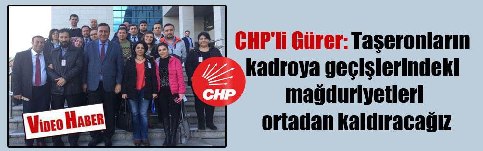 CHP'li Gürer: Taşeronların kadroya geçişlerindeki mağduriyetleri ortadan kaldıracağız