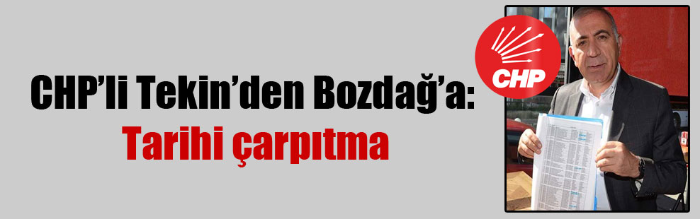 CHP'li Tekin'den Bozdağ'a: Tarihi çarpıtma