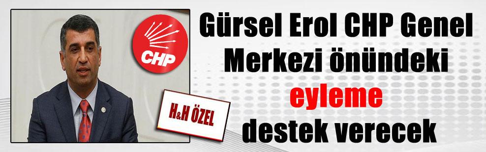 Gürsel Erol CHP Genel Merkezi önündeki eyleme destek verecek