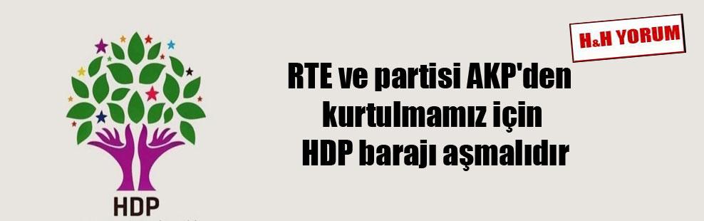 RTE ve partisi AKP'den kurtulmamız için HDP barajı aşmalıdır