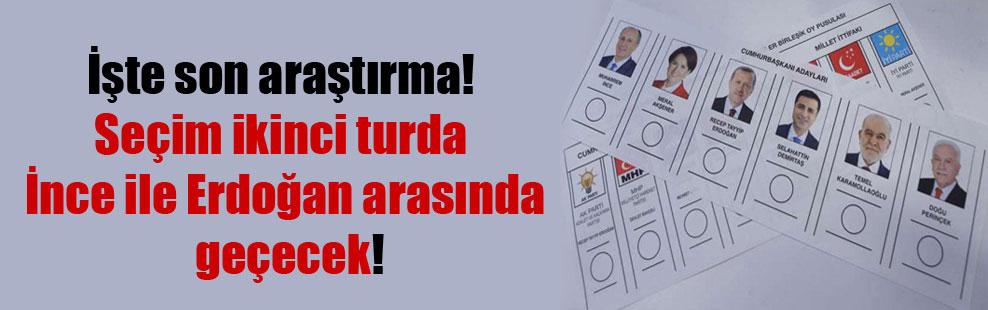İşte son araştırma! Seçim ikinci turda İnce ile Erdoğan arasında geçecek!