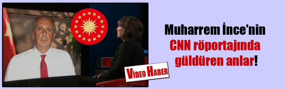 Muharrem İnce'nin CNN röportajında güldüren anlar!