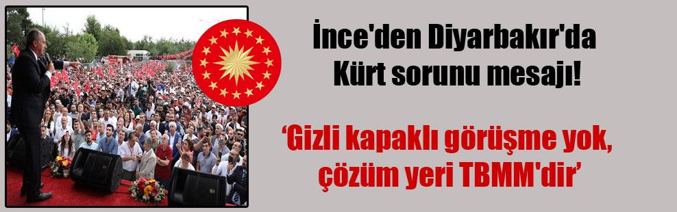 İnce'den Diyarbakır'da Kürt sorunu mesajı!