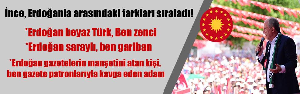 İnce, Erdoğanla arasındaki farkları sıraladı!