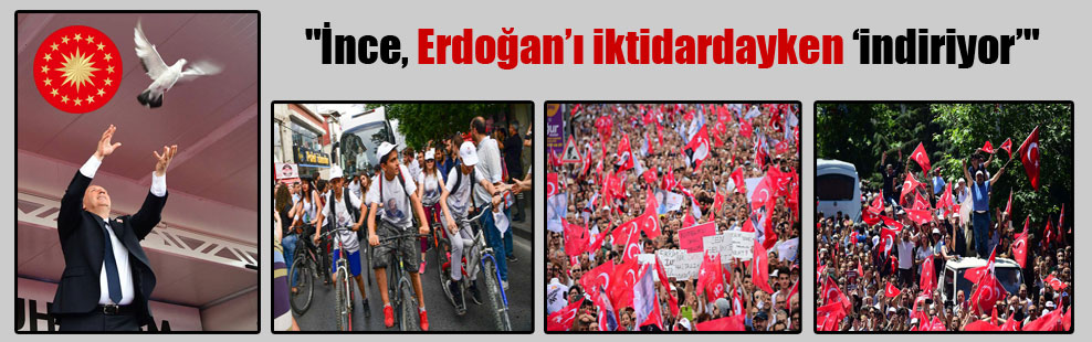 """""""İnce, Erdoğan'ı iktidardayken 'indiriyor'"""""""