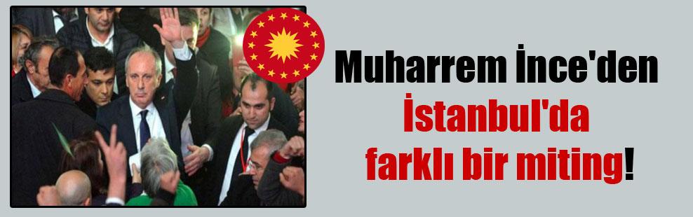 Muharrem İnce'den İstanbul'da farklı bir miting!