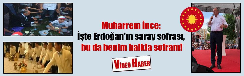 Muharrem İnce: İşte Erdoğan'ın saray sofrası, bu da benim halkla sofram