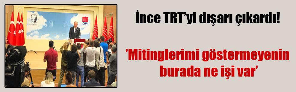 İnce TRT'yi dışarı çıkardı!