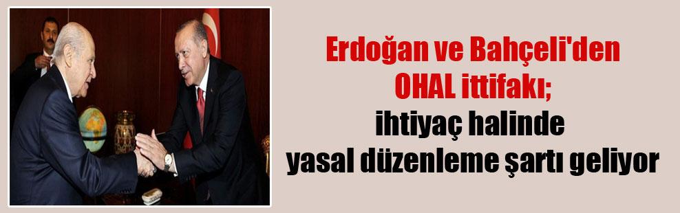 Erdoğan ve Bahçeli'den OHAL ittifakı; ihtiyaç halinde yasal düzenleme şartı geliyor