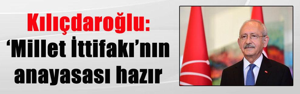 Kılıçdaroğlu: 'Millet İttifakı'nın anayasası hazır
